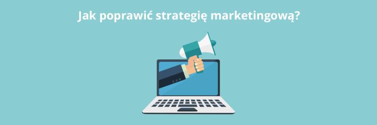 Jak poprawić strategię marketingową?