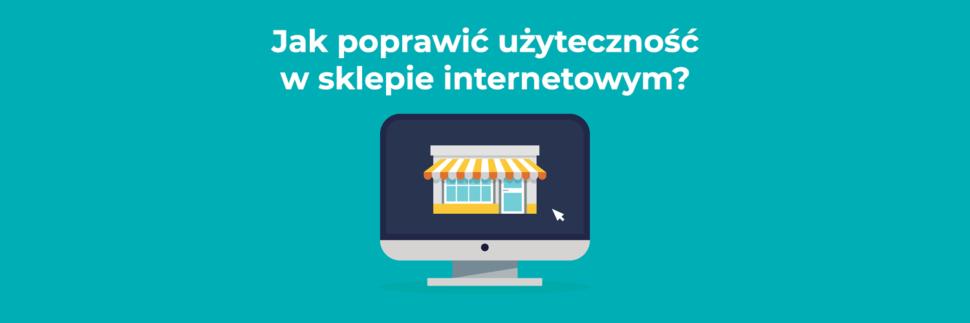 Jak poprawić użyteczność w sklepie internetowym?