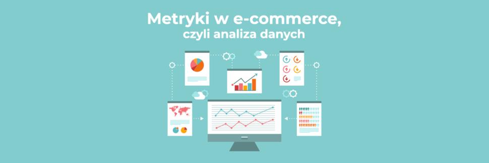 Metryki w e-commerce, czyli analiza danych