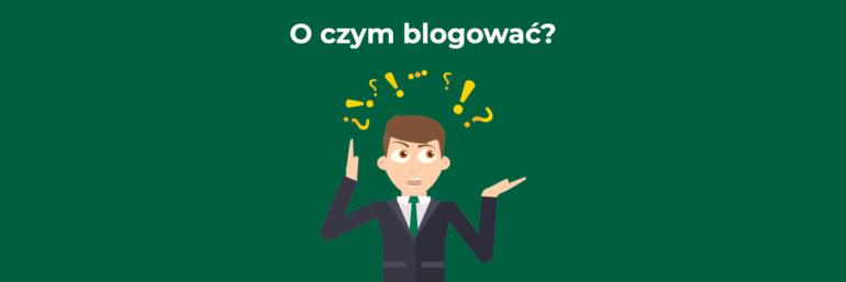 O czym blogować?