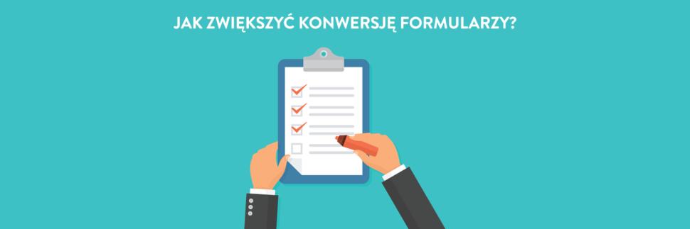 Jak zwiększyć konwersję formularzy? - lista sprawdzonych porad