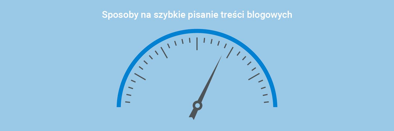 Sposoby na szybkie pisanie treści blogowych