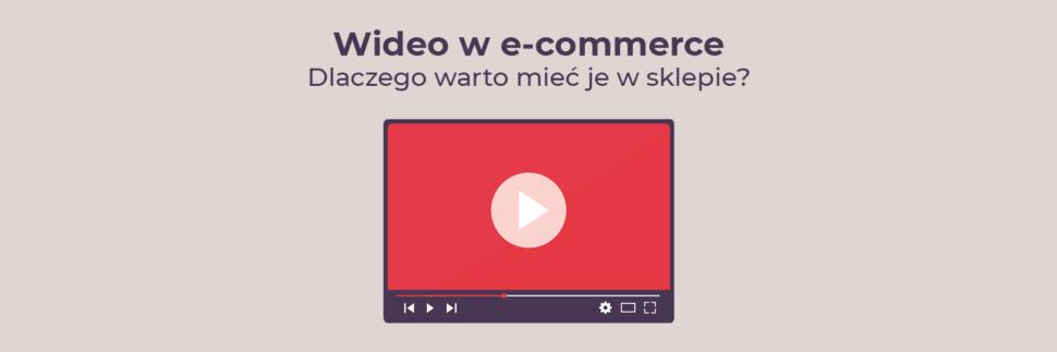Wideo w e-commerce - dlaczego warto mieć je w sklepie?