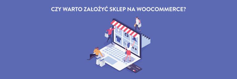Czy warto założyć sklep internetowy na WooCommerce?