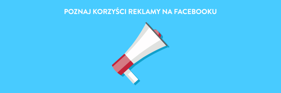 Poznaj korzyści reklamy na Facebooku