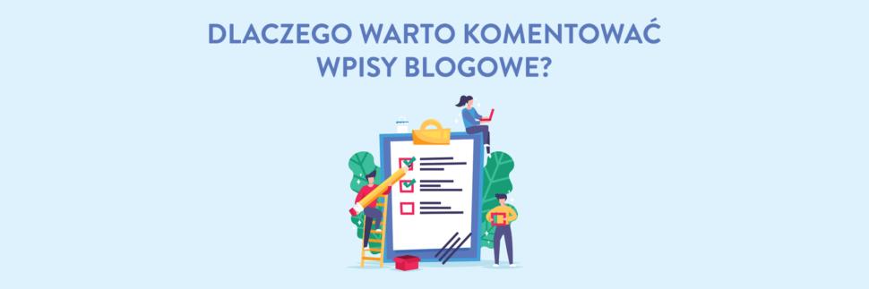 Dlaczego warto komentować wpisy blogowe?