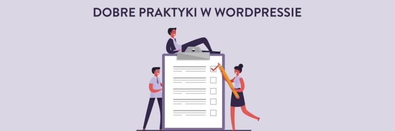8 dobrych praktyk w WordPressie, czyli lista zalecanych działań