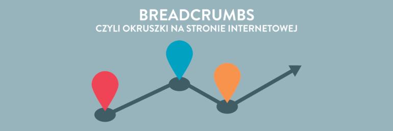 Breadcrumbs, czyli okruszki na stronie internetowej - jak je stosować?