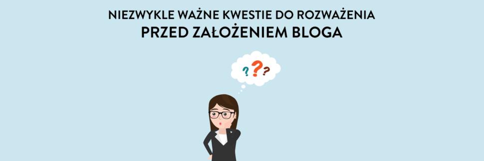Ważne kwestie do rozważenia przed założeniem bloga