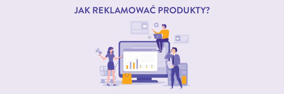 Jak reklamować produkty?