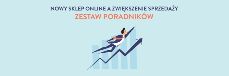Nowy sklep internetowy a zwiększenie sprzedaży