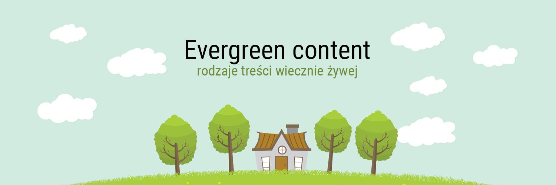 Evergreen content - rodzaje treści wiecznie żywej