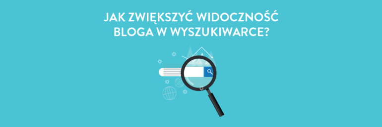 Jak zwiększyć widoczność bloga w wyszukiwarce?