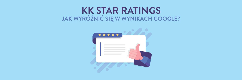 kk Star Ratings - jak wyróżnić się w wynikach Google?