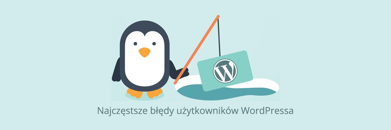 Najczęstsze błędy użytkowników WordPressa