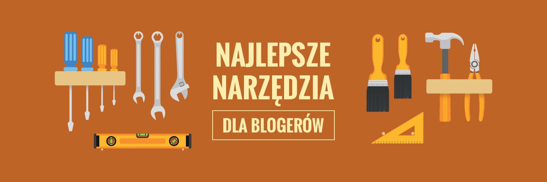 Najlepsze narzędzia dla blogerów