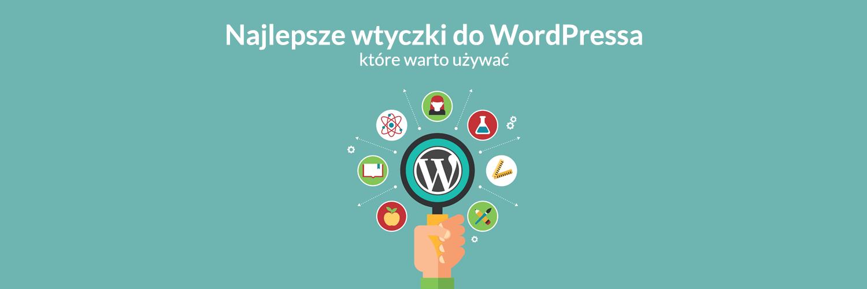 Najlepsze wtyczki WordPress, które warto używać