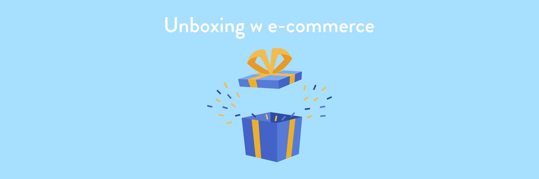 Unboxing w e-commerce
