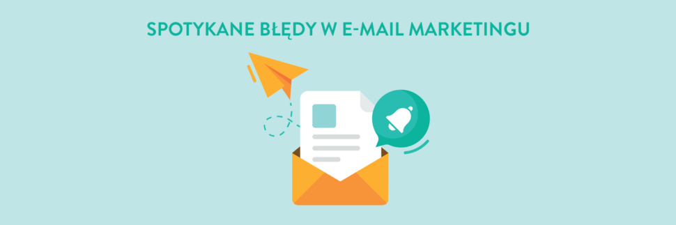 Spotykane błędy w e-mail marketingu
