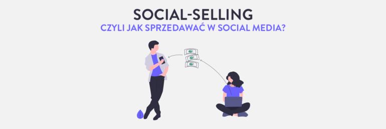Social-selling, czyli jak skutecznie sprzedawać w social media?