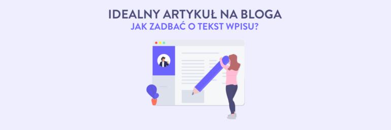 Idealny artykuł na bloga - jak zadbać o tekst wpisu?