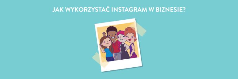 Jak wykorzystać instagram w biznesie?